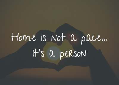 Home Is Not A Place – It's A Person